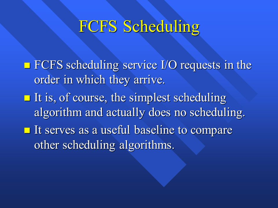 FCFS Scheduling n FCFS scheduling service I/O requests in the order in which they arrive.