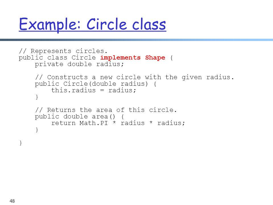 48 Example: Circle class // Represents circles.