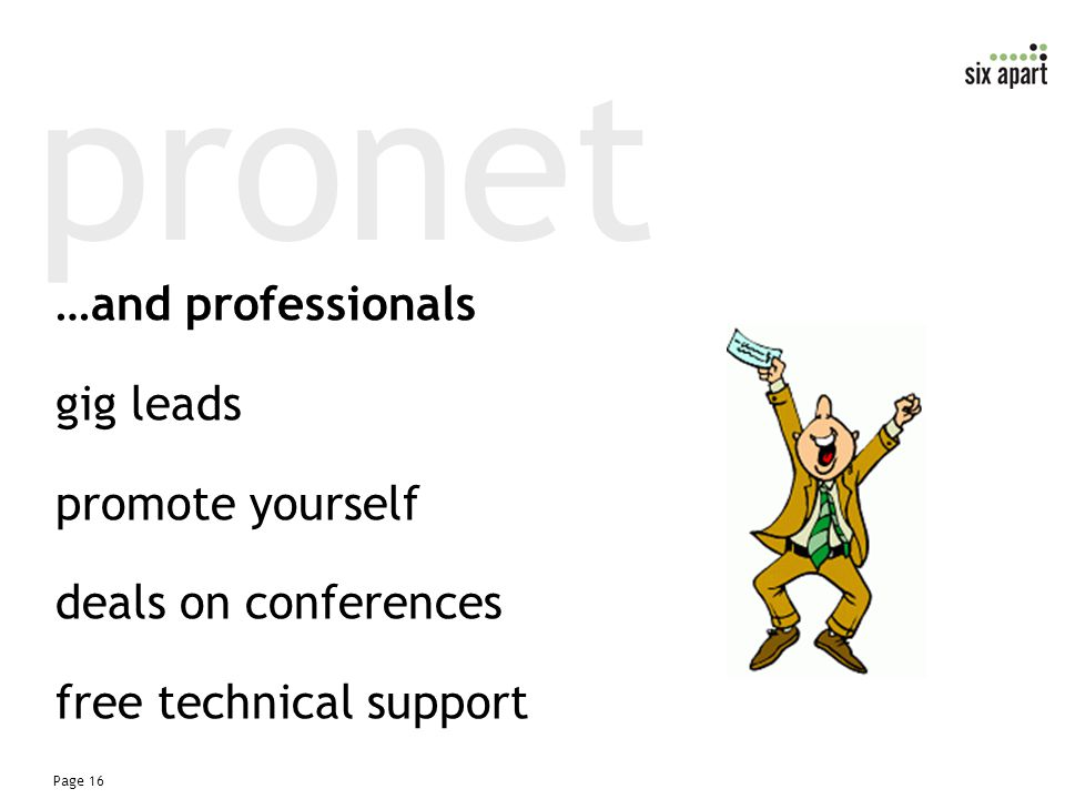 Page 16 pronet …and professionals gig leads promote yourself deals on conferences free technical support