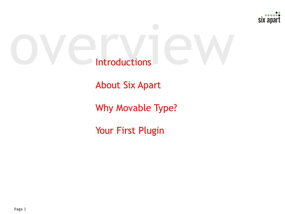 Page 3 overview Introductions About Six Apart Why Movable Type Your First Plugin