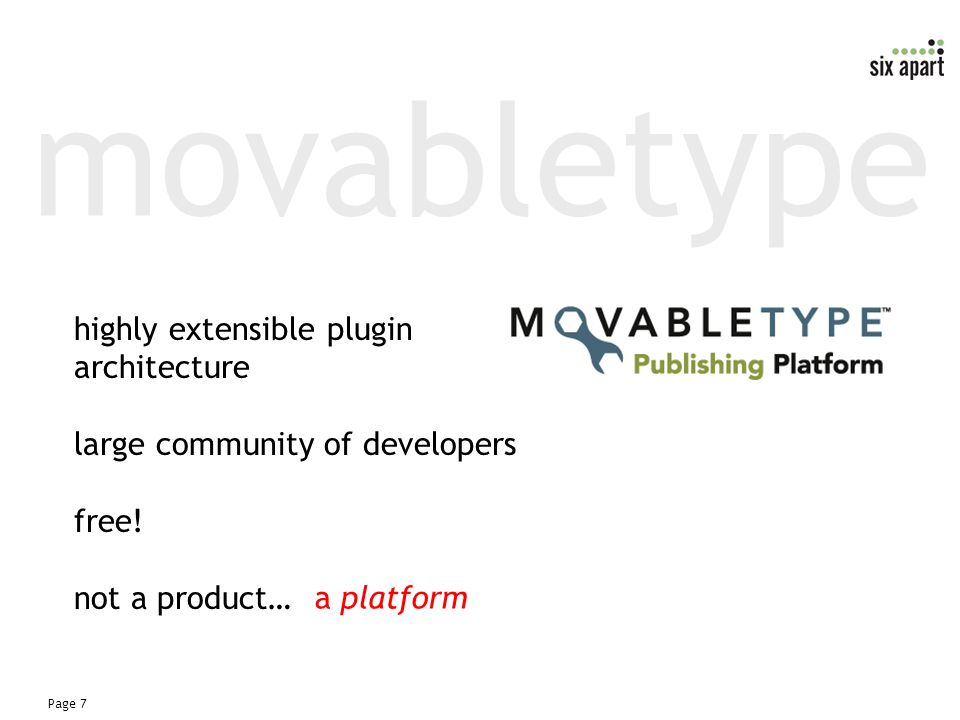 Page 7 movabletype a platform highly extensible plugin architecture large community of developers free.