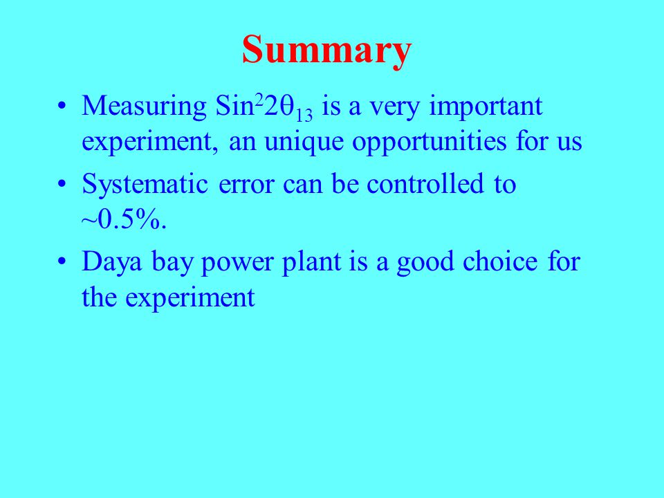 Summary Measuring Sin 2 2  13 is a very important experiment, an unique opportunities for us Systematic error can be controlled to ~0.5%. Daya bay po