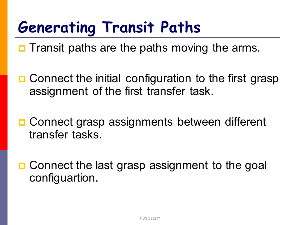 NUS CS5247 Generating Transit Paths  Transit paths are the paths moving the arms.