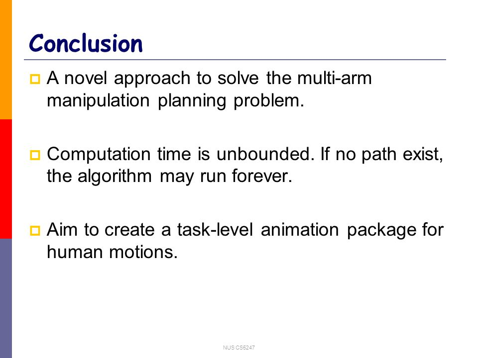 NUS CS5247 Conclusion  A novel approach to solve the multi-arm manipulation planning problem.