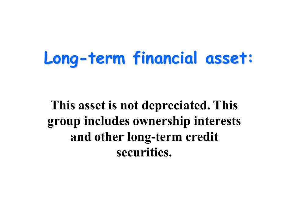 Long-term financial asset: This asset is not depreciated.