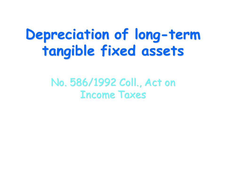 Depreciation of long-term tangible fixed assets No. 586/1992 Coll., Act on Income Taxes