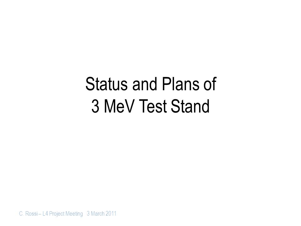 C. Rossi – L4 Project Meeting 3 March 2011 Status and Plans of 3 MeV Test Stand