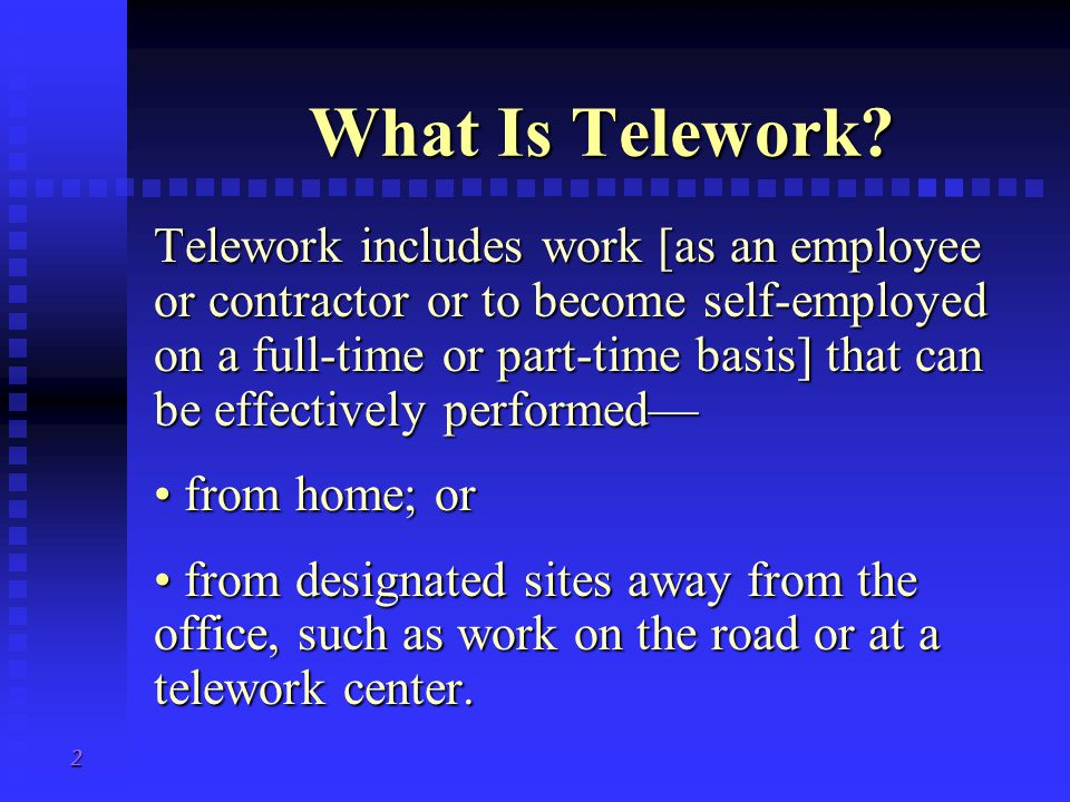 2 What Is Telework. What Is Telework.