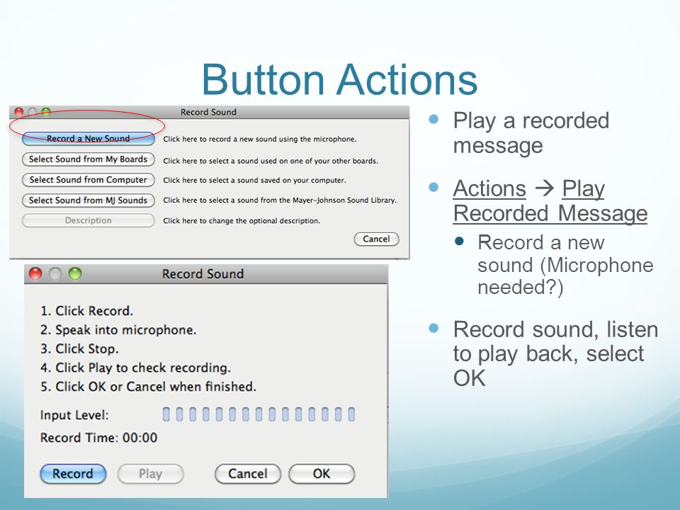 Button Actions Play a recorded message Actions  Play Recorded Message Record a new sound (Microphone needed?) Record sound, listen to play back, sele