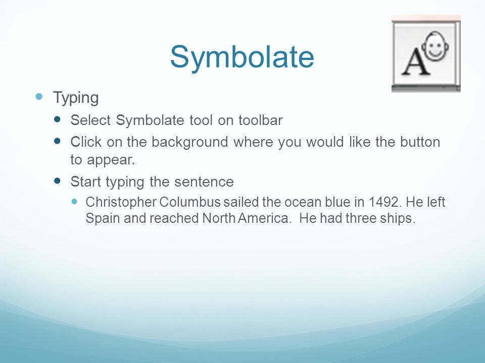 Symbolate Typing Select Symbolate tool on toolbar Click on the background where you would like the button to appear. Start typing the sentence Christo