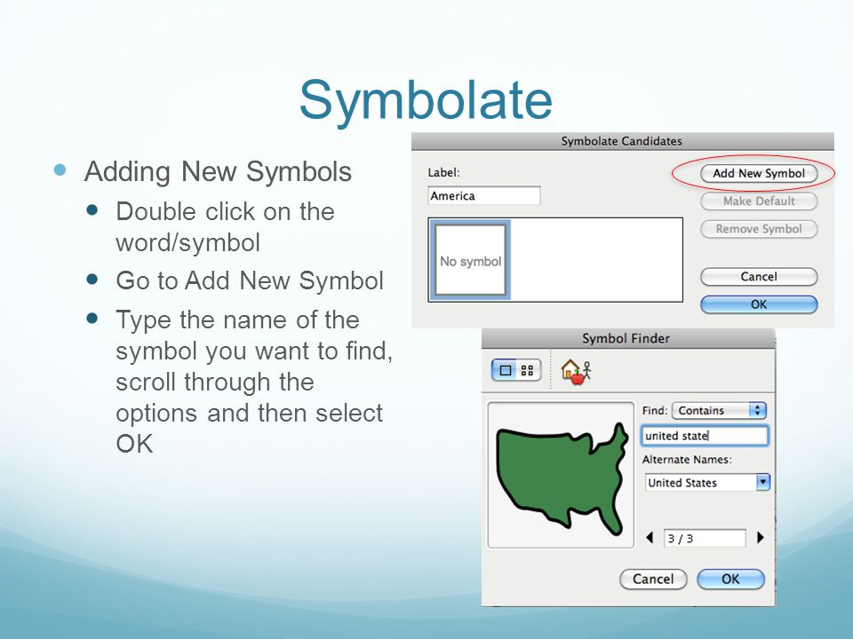 Symbolate Adding New Symbols Double click on the word/symbol Go to Add New Symbol Type the name of the symbol you want to find, scroll through the options and then select OK
