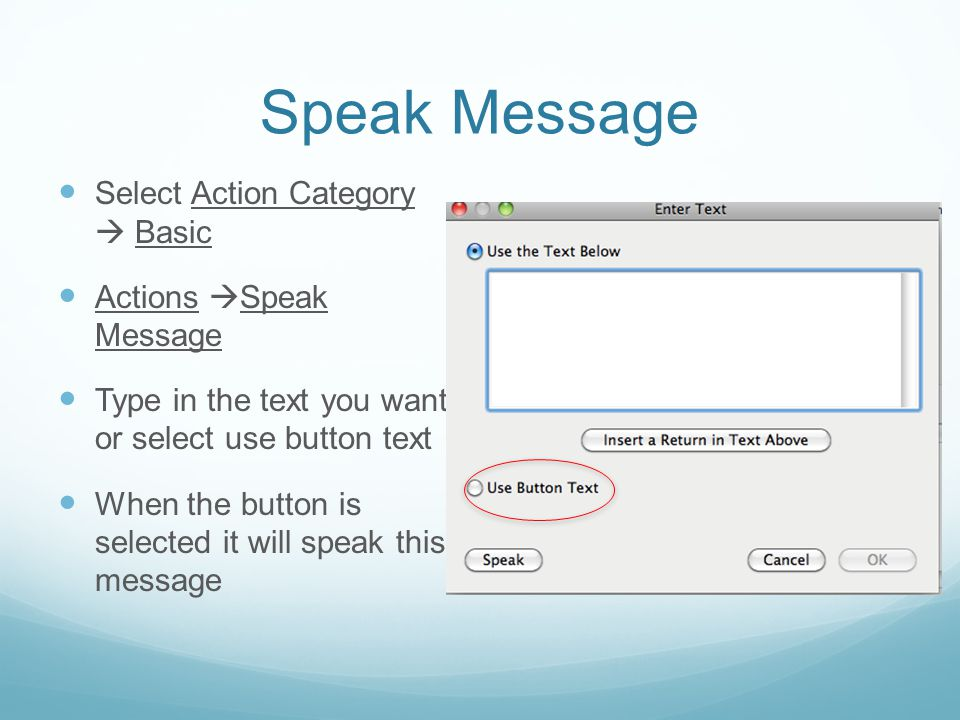 Speak Message Select Action Category  Basic Actions  Speak Message Type in the text you want or select use button text When the button is selected it will speak this message