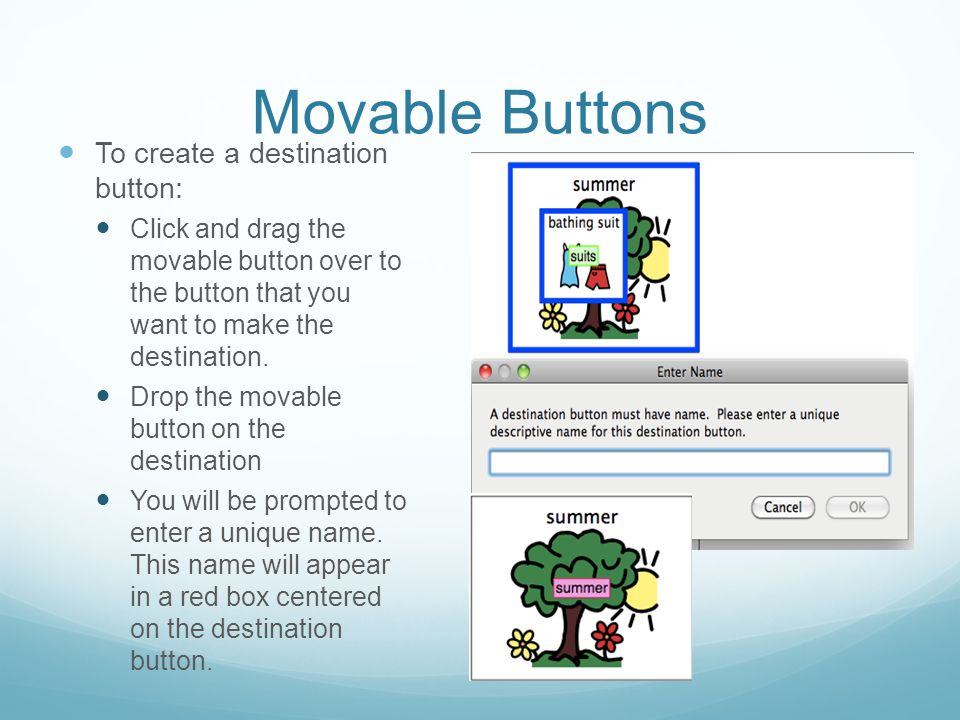 Movable Buttons To create a destination button: Click and drag the movable button over to the button that you want to make the destination. Drop the m
