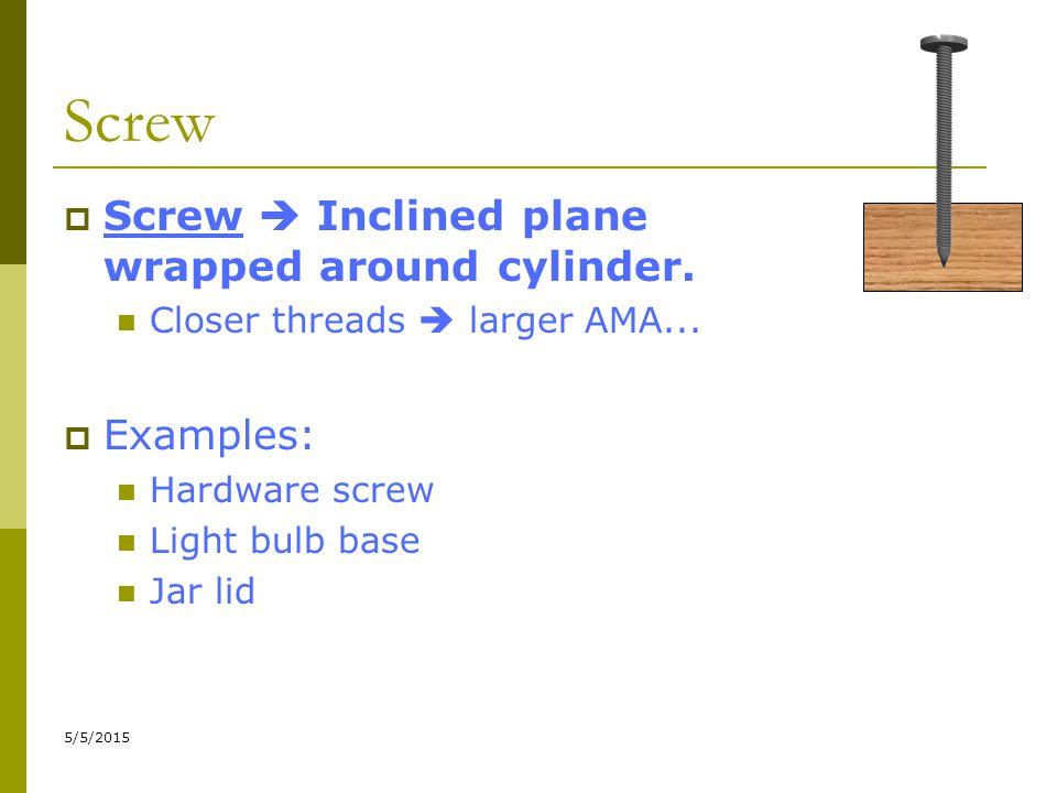 5/5/2015 Screw  Screw  Inclined plane wrapped around cylinder.