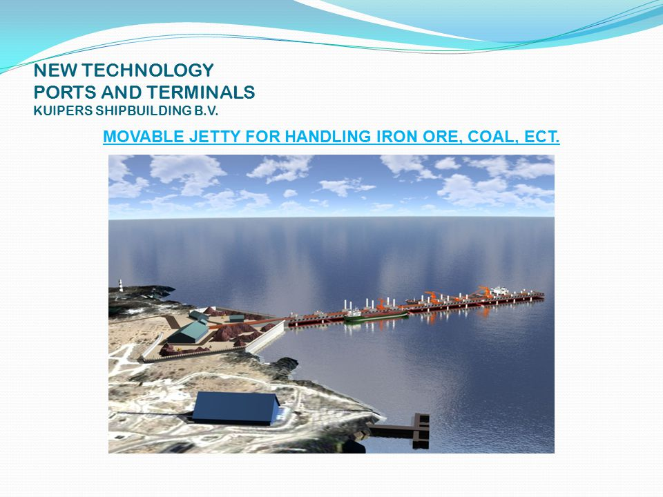NEW TECHNOLOGY PORTS AND TERMINALS KUIPERS SHIPBUILDING B.V. MOVABLE JETTY FOR HANDLING IRON ORE, COAL, ECT.