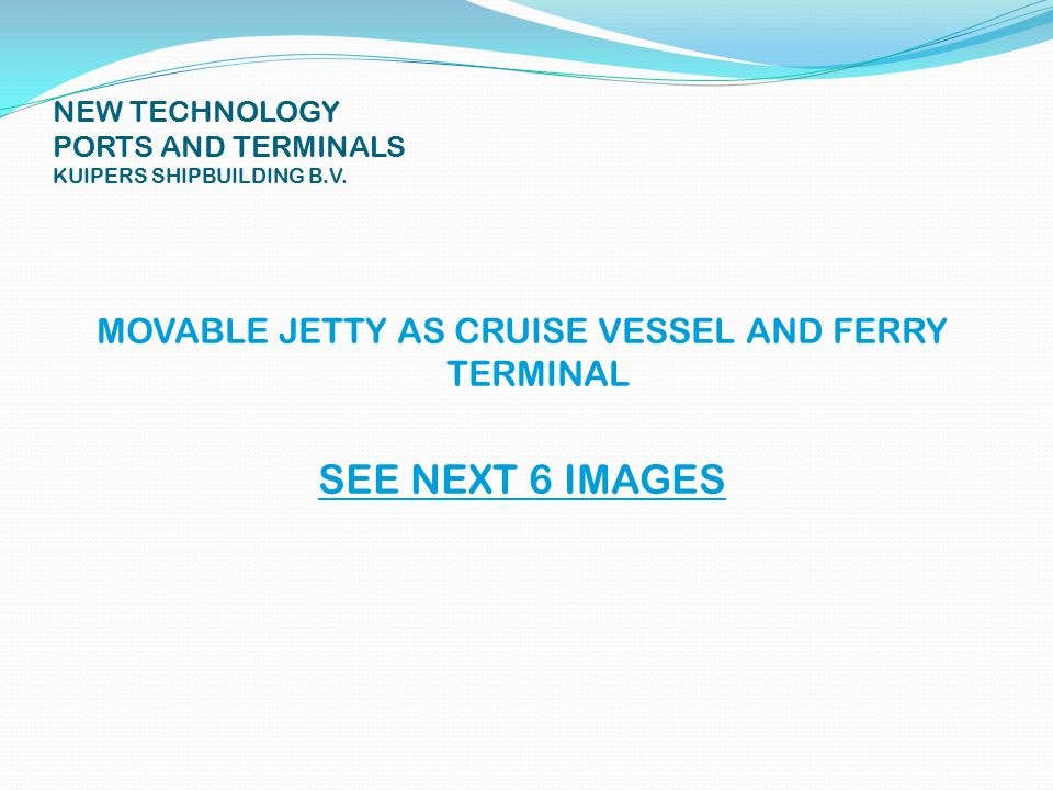NEW TECHNOLOGY PORTS AND TERMINALS KUIPERS SHIPBUILDING B.V. MOVABLE JETTY FOR HANDLING CONTAINERSHIPS Movable Jetty in upper position (above the wate