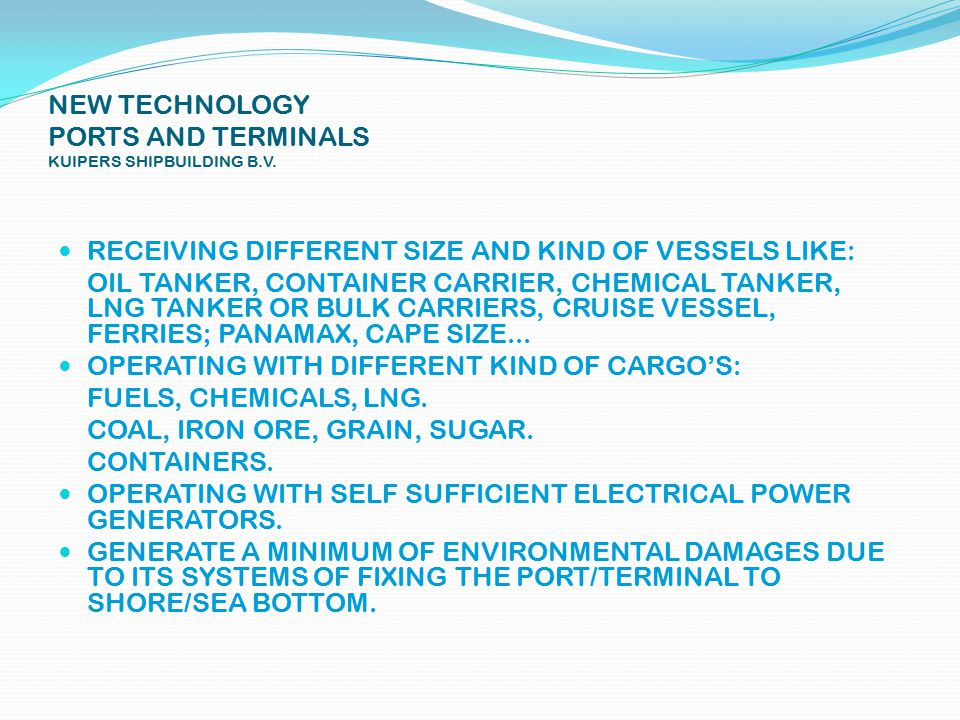 NEW TECHNOLOGY PORTS AND TERMINALS KUIPERS SHIPBUILDING B.V. TECHNOLOGY IS PROJECTED AND BUILT FOR: DIFFERENT WIND CONDITIONS LIKE: STRENGHT, DIRECTIO