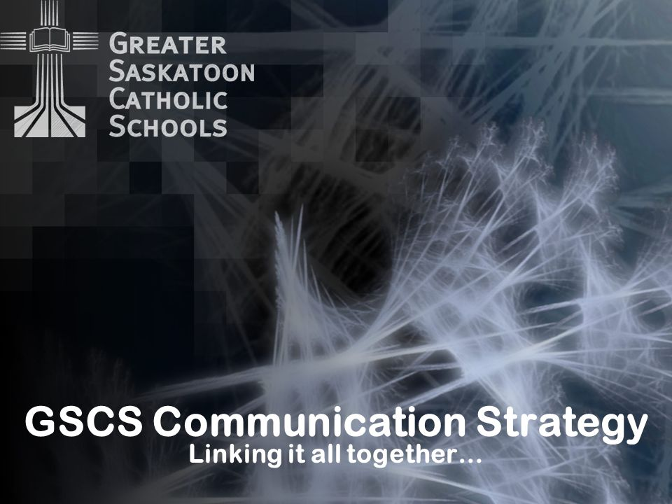 GSCS Communication Strategy Linking it all together…