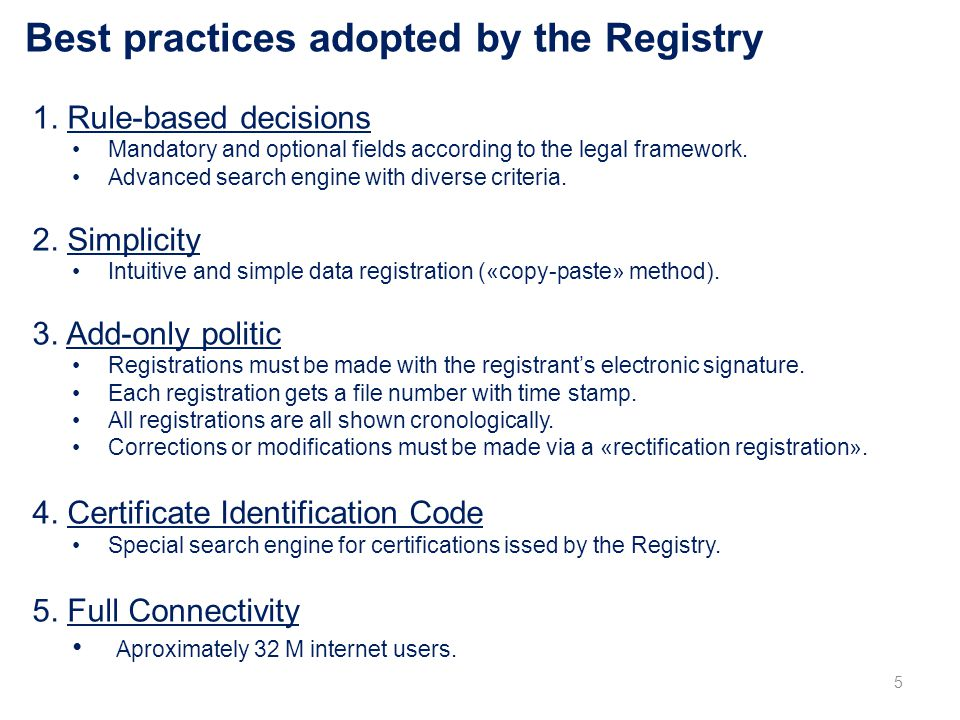 Best practices adopted by the Registry 1. Rule-based decisions Mandatory and optional fields according to the legal framework. Advanced search engine