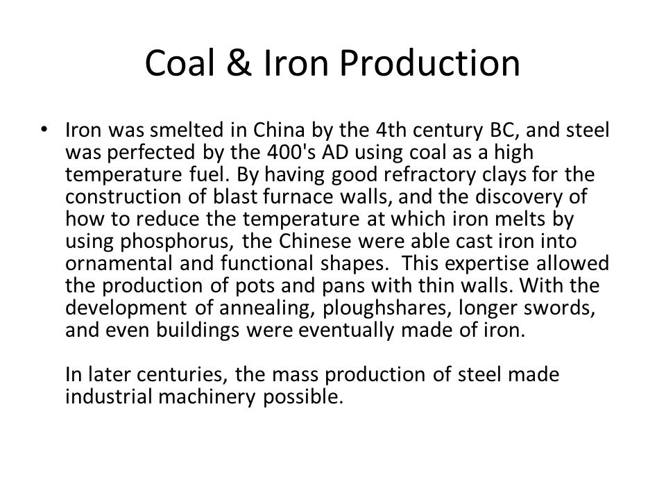 Iron was smelted in China by the 4th century BC, and steel was perfected by the 400 s AD using coal as a high temperature fuel.