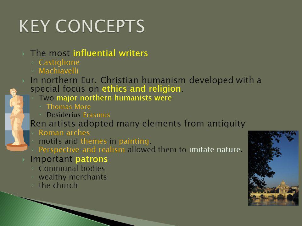  The most influential writers ◦ Castiglione ◦ Machiavelli  In northern Eur.