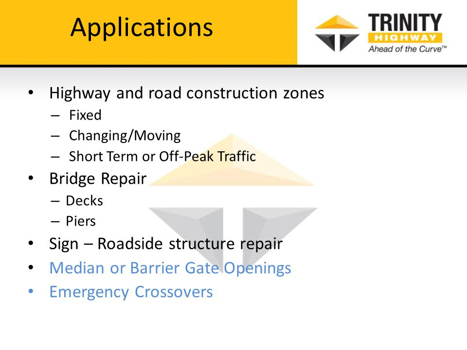 Applications Highway and road construction zones – Fixed – Changing/Moving – Short Term or Off-Peak Traffic Bridge Repair – Decks – Piers Sign – Roads