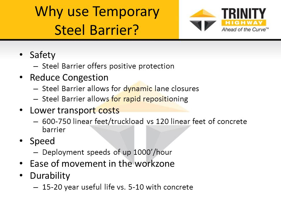 Why use Temporary Steel Barrier? Safety – Steel Barrier offers positive protection Reduce Congestion – Steel Barrier allows for dynamic lane closures
