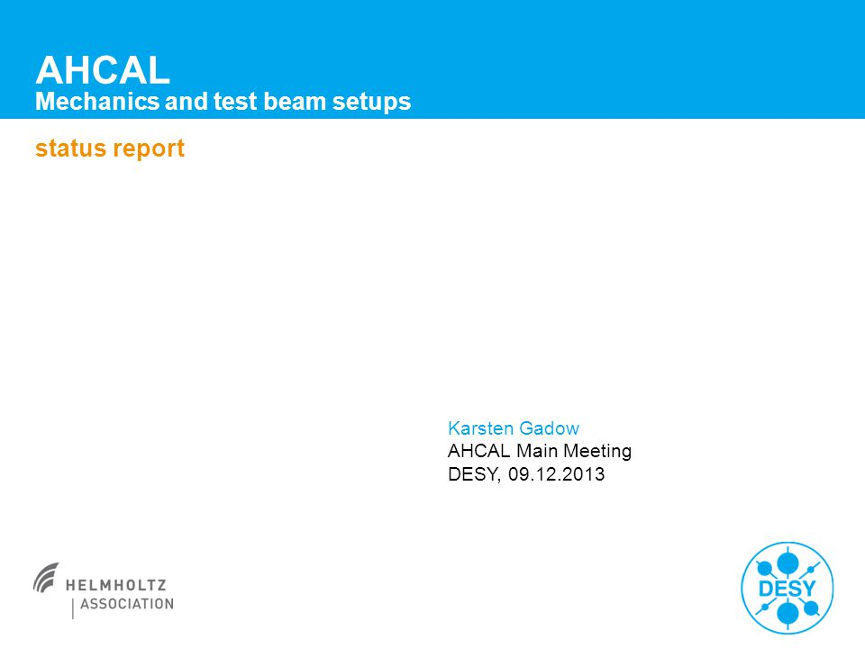 AHCAL Mechanics and test beam setups status report Karsten Gadow AHCAL Main Meeting DESY, 09.12.2013