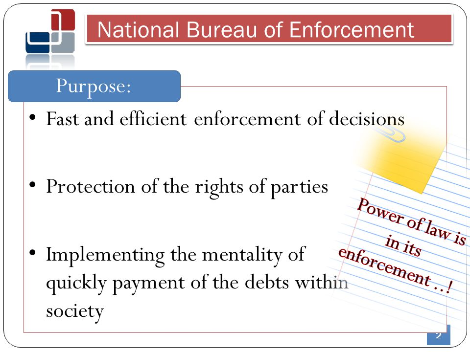 2 National Bureau of Enforcement Fast and efficient enforcement of decisions Protection of the rights of parties Implementing the mentality of quickly payment of the debts within society Purpose: