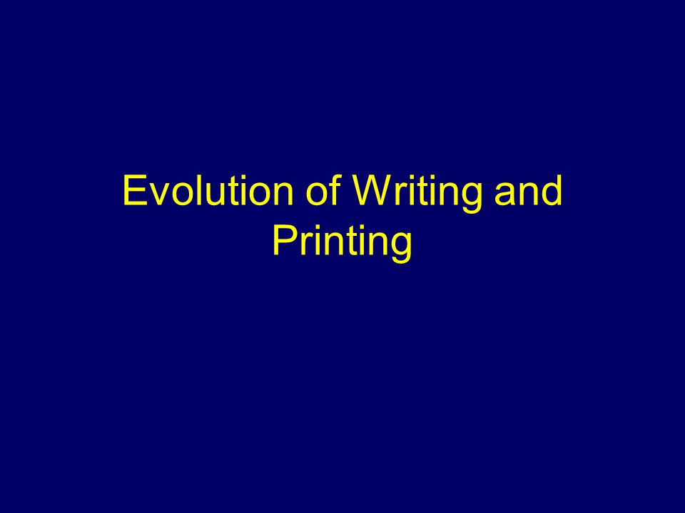 Evolution of Writing and Printing