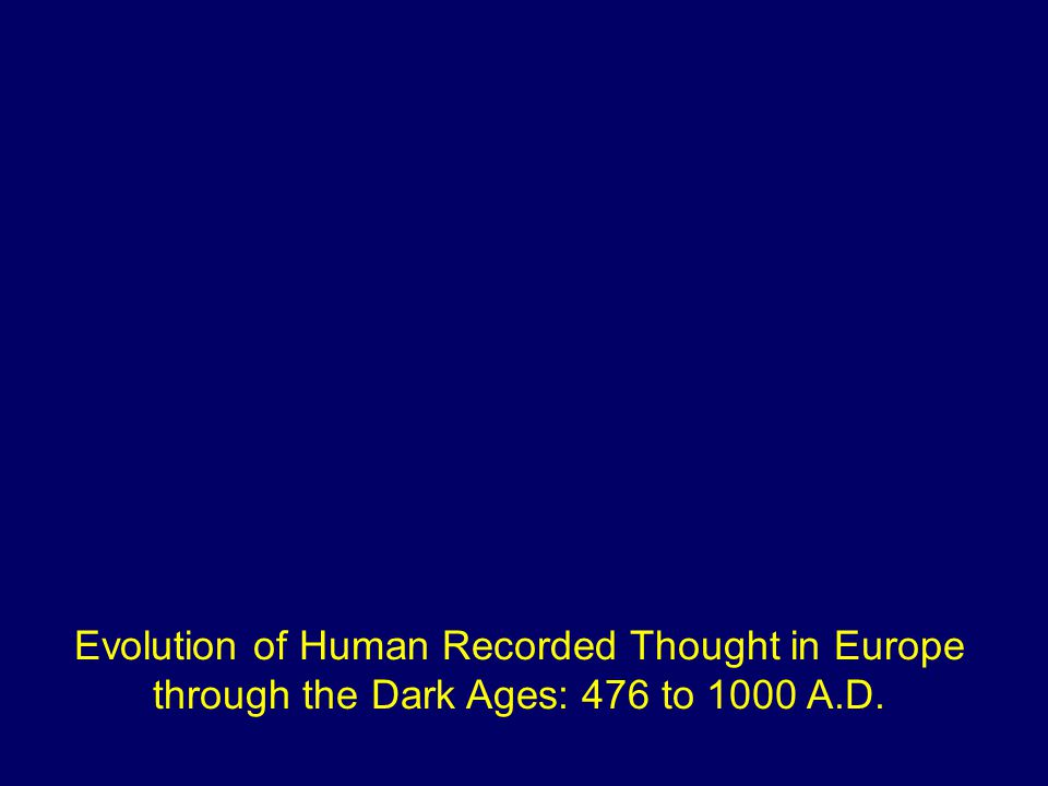 Evolution of Human Recorded Thought in Europe through the Dark Ages: 476 to 1000 A.D.