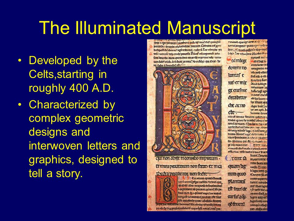 The Illuminated Manuscript Developed by the Celts,starting in roughly 400 A.D.