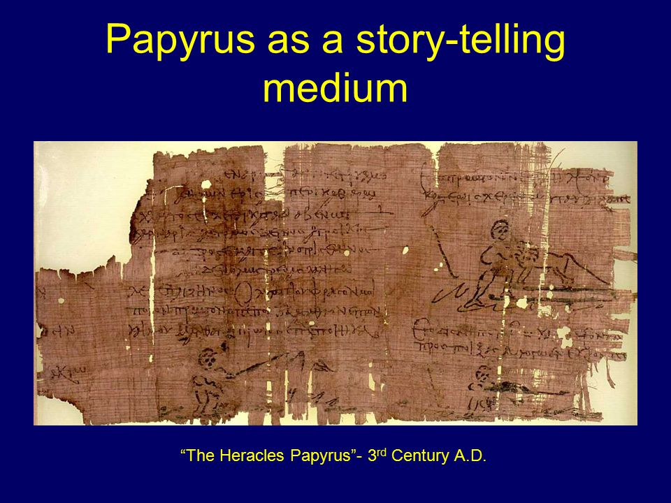Papyrus as a story-telling medium The Heracles Papyrus - 3 rd Century A.D.