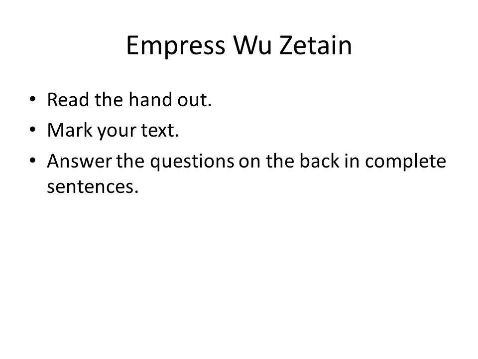 Empress Wu Zetain Read the hand out. Mark your text.