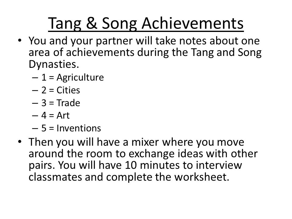 Tang & Song Achievements You and your partner will take notes about one area of achievements during the Tang and Song Dynasties.