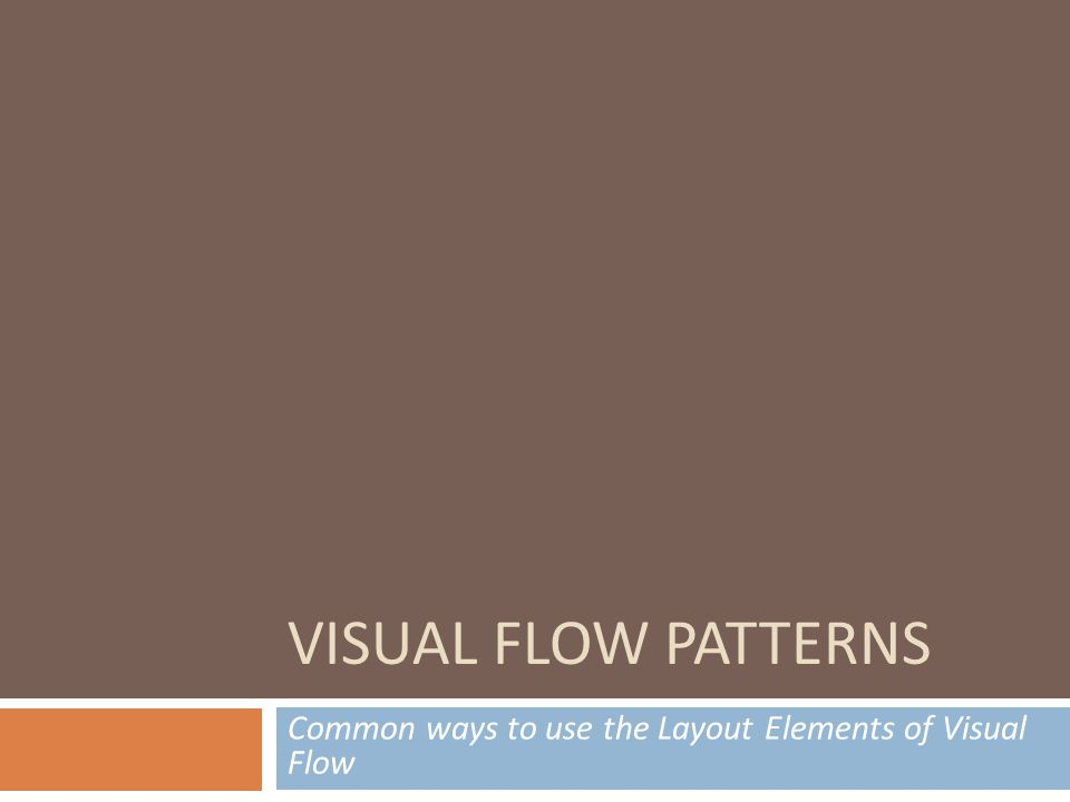 VISUAL FLOW PATTERNS Common ways to use the Layout Elements of Visual Flow