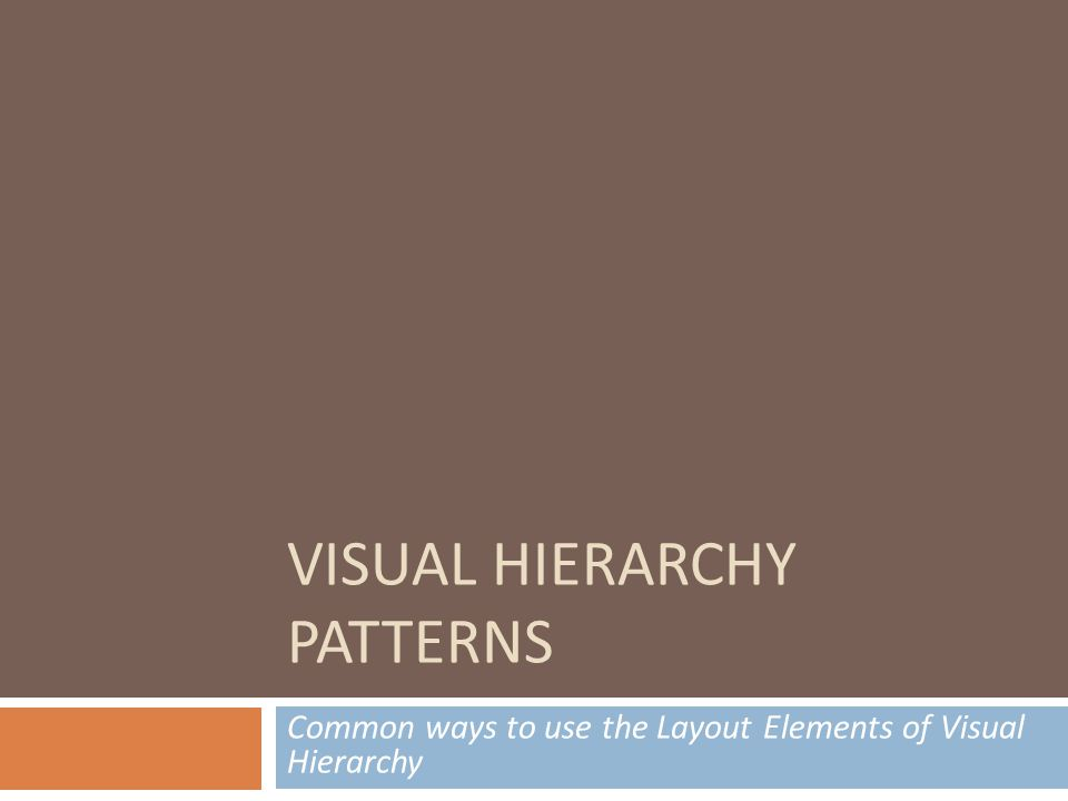 VISUAL HIERARCHY PATTERNS Common ways to use the Layout Elements of Visual Hierarchy