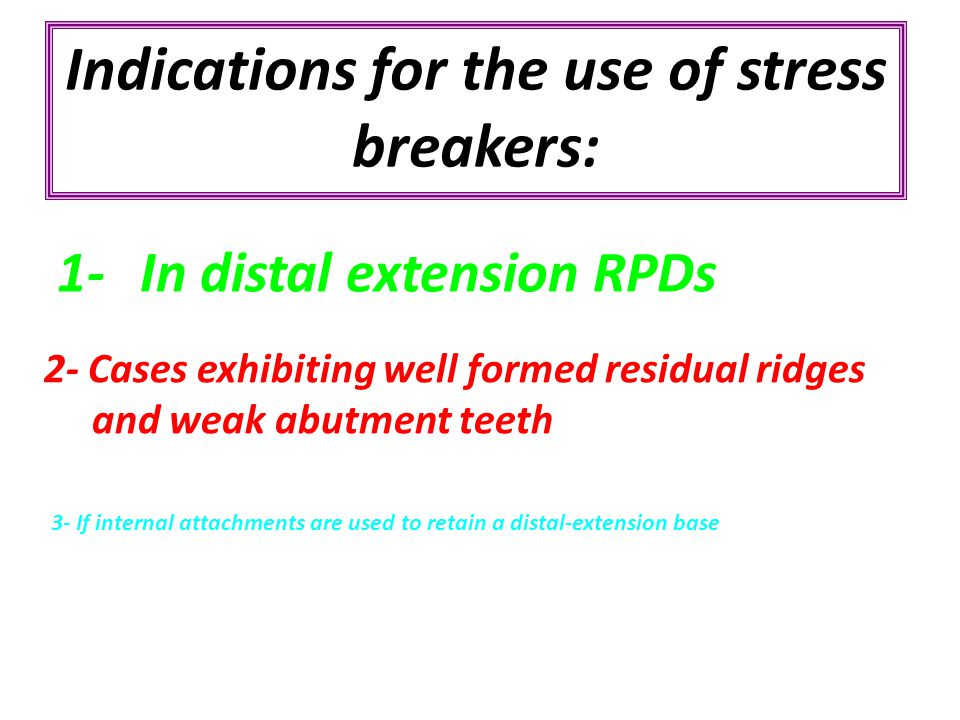 Indications for the use of stress breakers: 2- Cases exhibiting well formed residual ridges and weak abutment teeth 3- If internal attachments are use