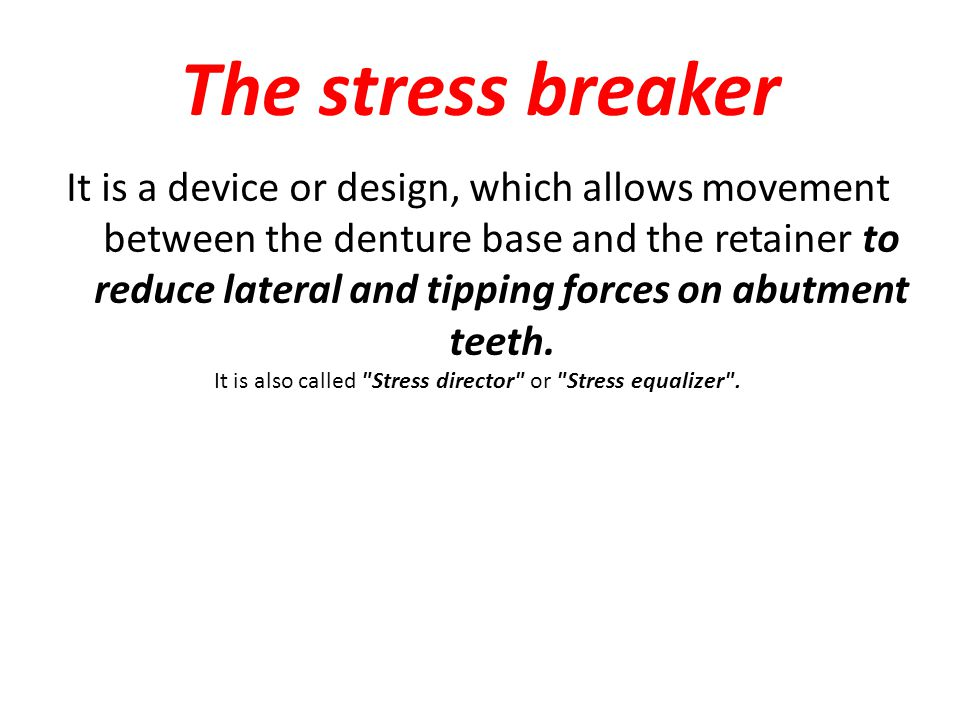 It is a device or design, which allows movement between the denture base and the retainer to reduce lateral and tipping forces on abutment teeth. It i
