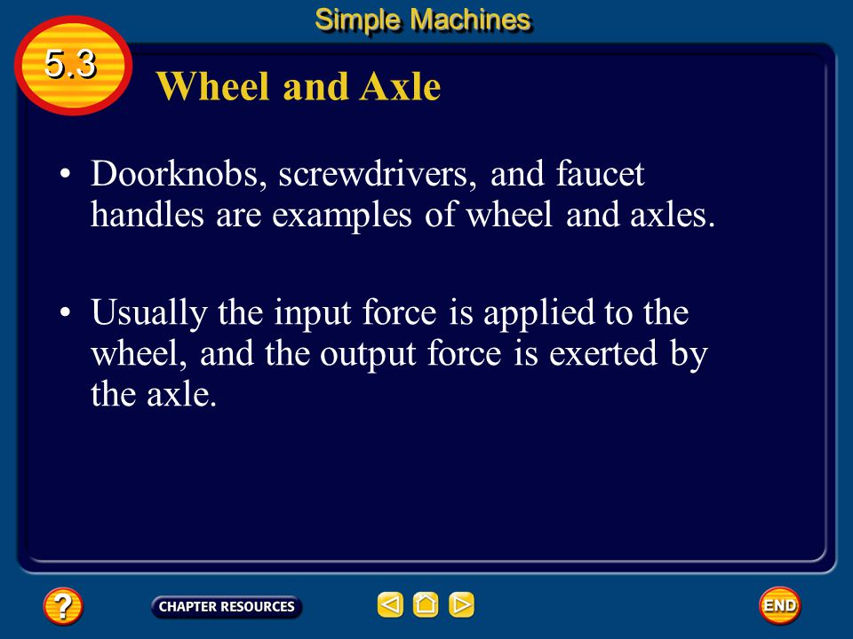 Wheel and Axle A wheel and axle is a simple machine consisting of a shaft or axle attached to the center of a larger wheel, so that the wheel and axle