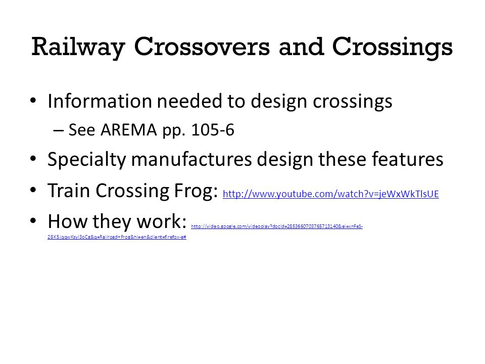 Railway Crossovers and Crossings Information needed to design crossings – See AREMA pp. 105-6 Specialty manufactures design these features Train Cross