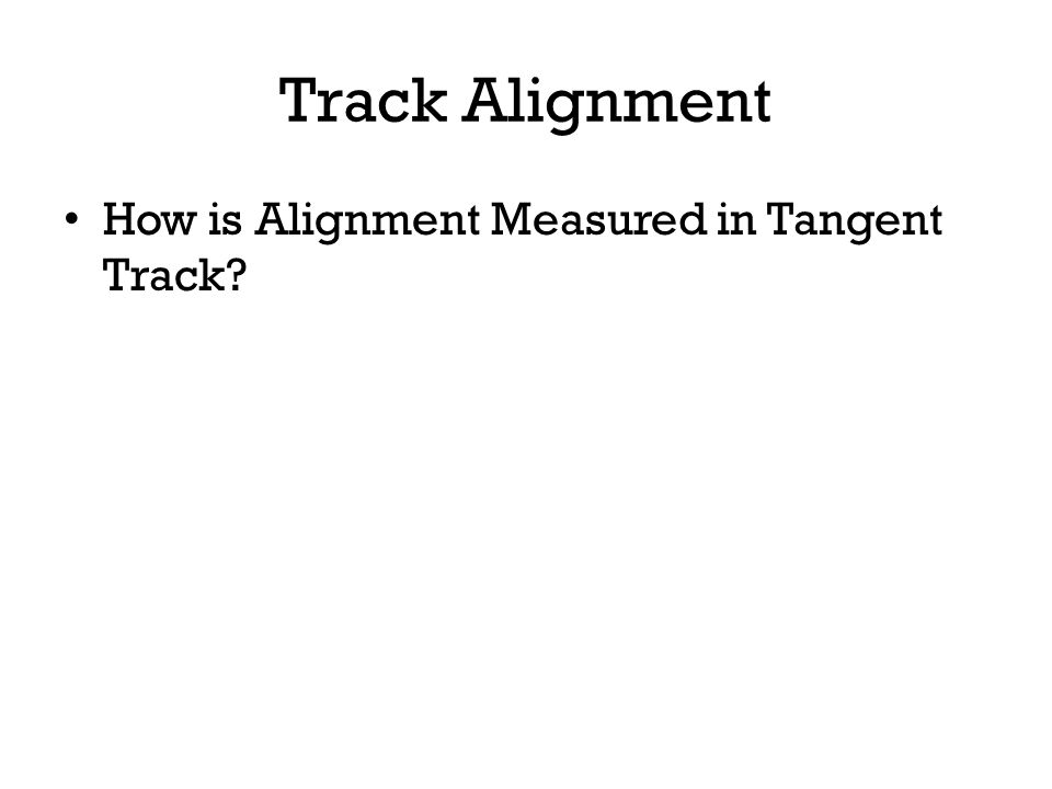 Track Alignment How is Alignment Measured in Curved Track.