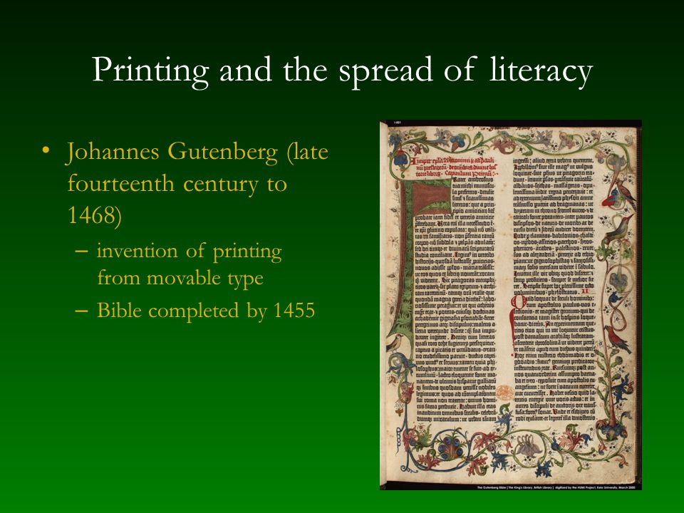 Printing and the spread of literacy Johannes Gutenberg (late fourteenth century to 1468) – invention of printing from movable type – Bible completed by 1455