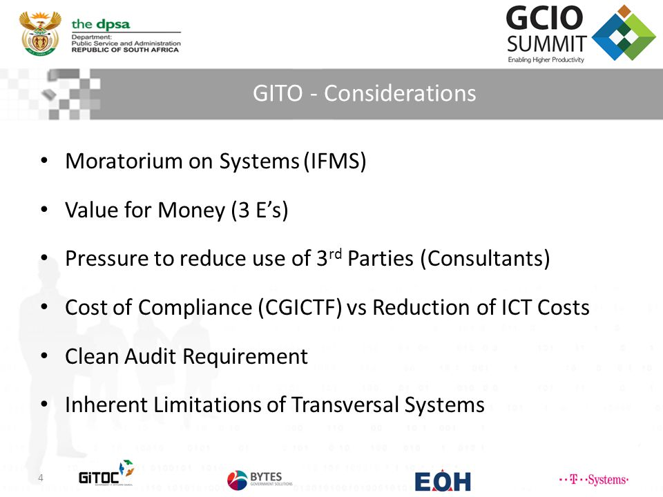 GITO - Considerations 4 Moratorium on Systems (IFMS) Value for Money (3 E's) Pressure to reduce use of 3 rd Parties (Consultants) Cost of Compliance (CGICTF) vs Reduction of ICT Costs Clean Audit Requirement Inherent Limitations of Transversal Systems