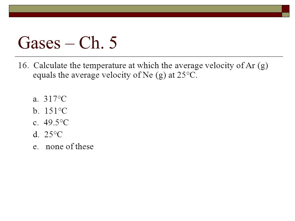 Gases – Ch.5 16.