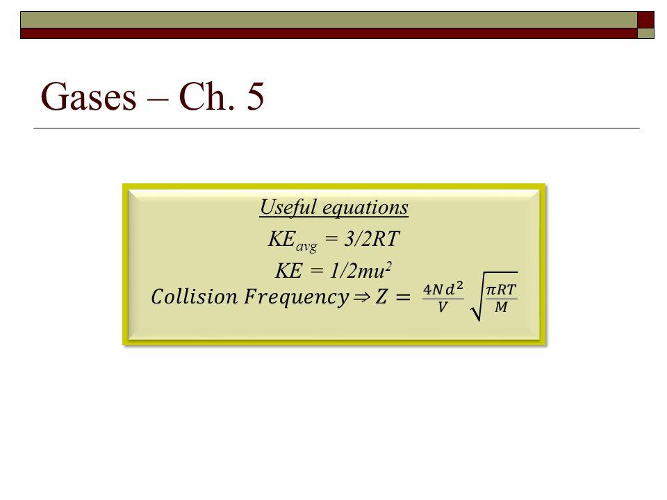 Gases – Ch. 5 Useful equations KE avg = 3/2RT KE = 1/2mu 2 Useful equations KE avg = 3/2RT KE = 1/2mu 2