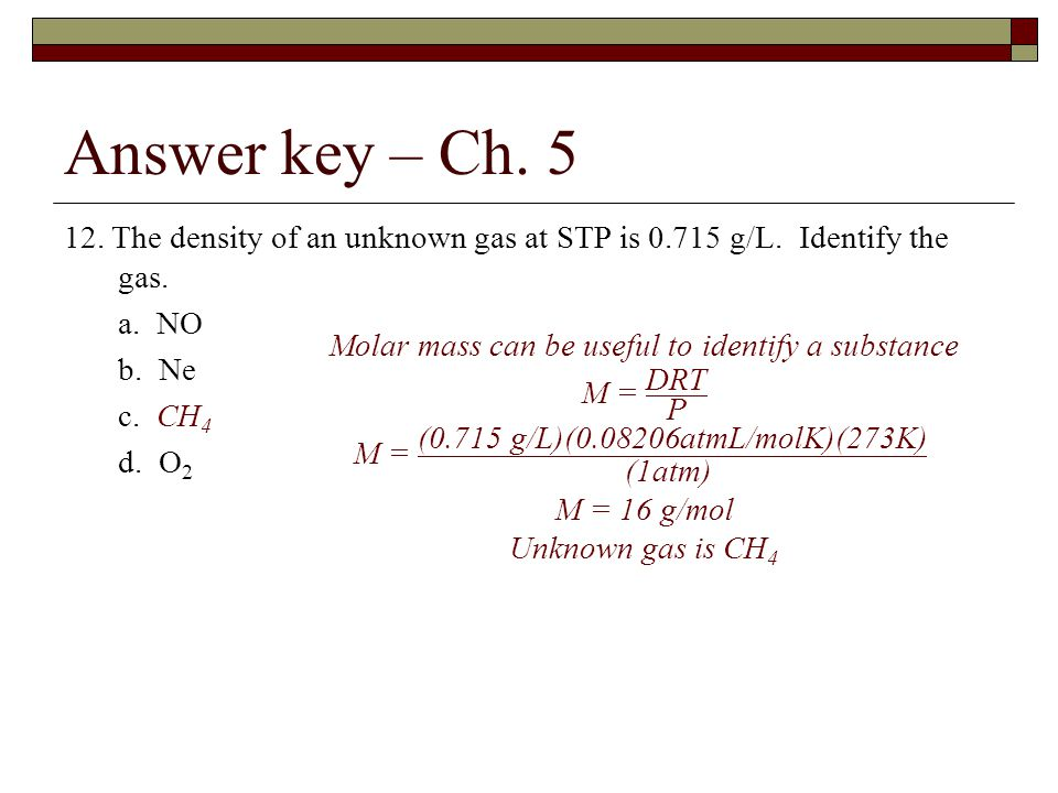 12.The density of an unknown gas at STP is 0.715 g/L.