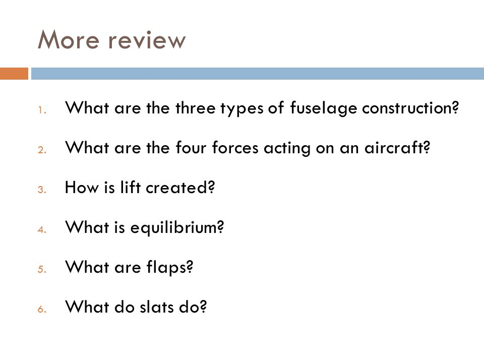 Review 1. What are wing fences? 2. What's the difference between a slat and a slot? 3. What do vortex generators do?