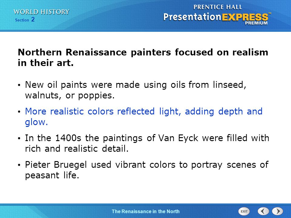 Section 2 The Renaissance in the North Northern Renaissance painters focused on realism in their art. New oil paints were made using oils from linseed