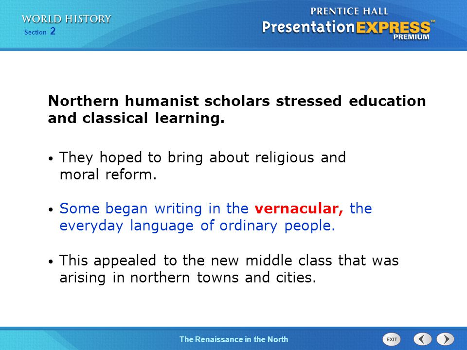 Section 2 The Renaissance in the North Northern humanist scholars stressed education and classical learning. They hoped to bring about religious and m